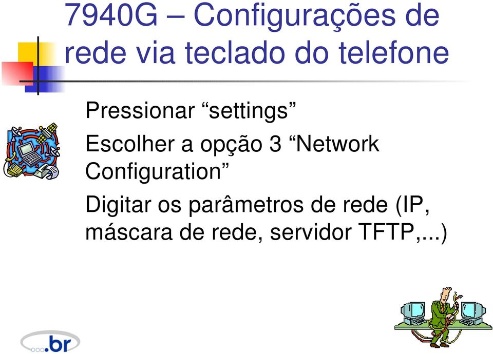 3 Network Configuration Digitar os parâmetros