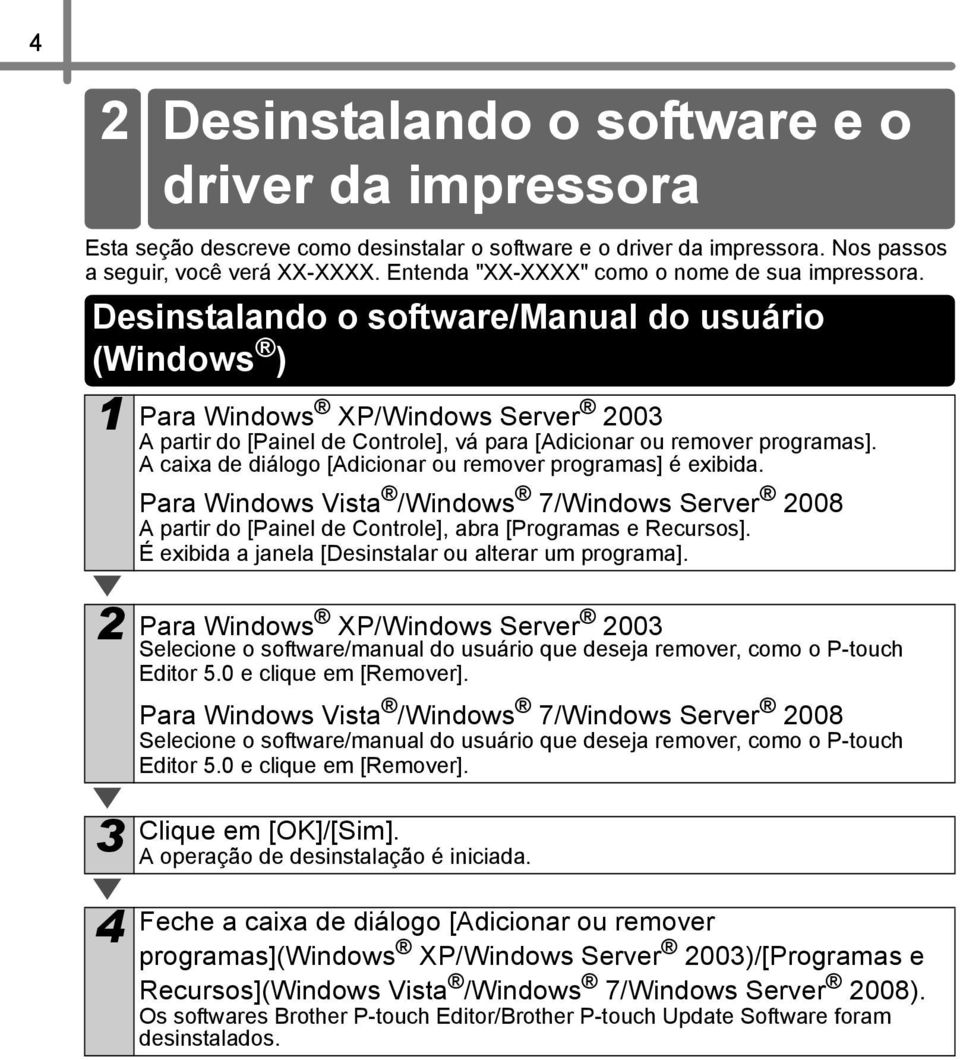 Desinstalando o software/manual do usuário (Windows ) 1 Para Windows XP/Windows Server 2003 A partir do [Painel de Controle], vá para [Adicionar ou remover programas].