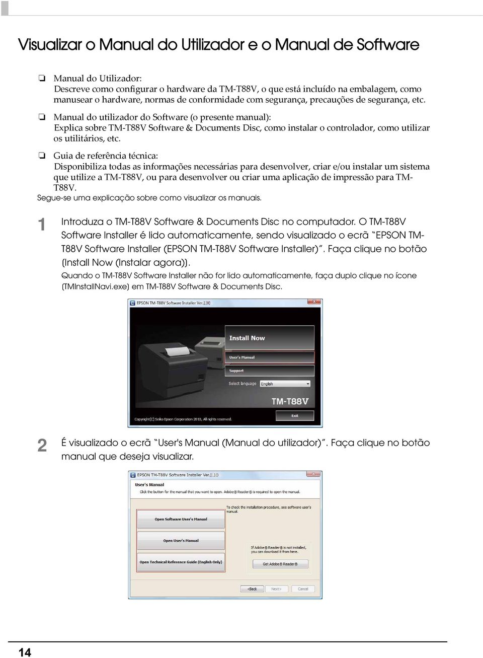 Manual do utilizador do Software (o presente manual): Explica sobre TM T88V Software & Documents Disc, como instalar o controlador, como utilizar os utilitários, etc.