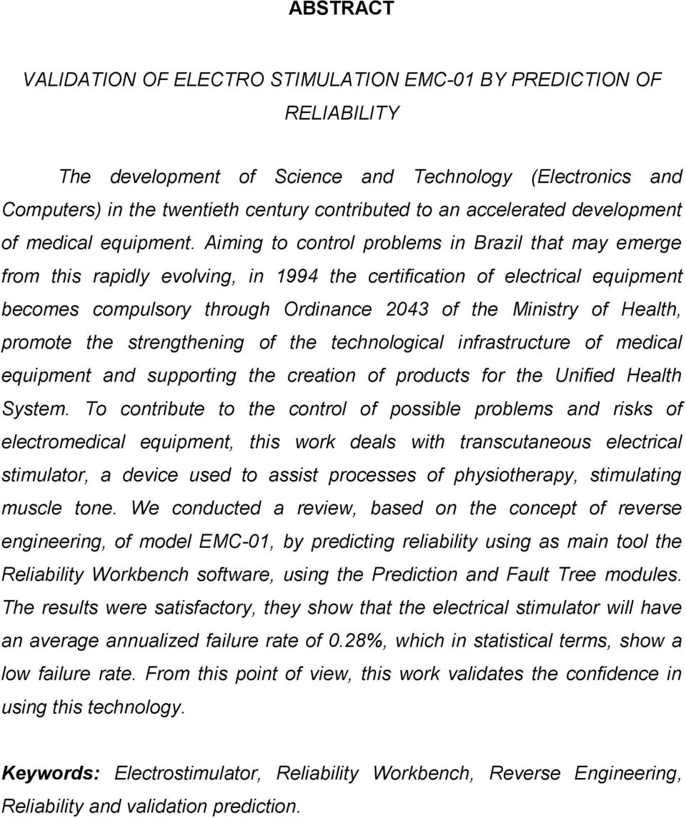 Aiming to control problems in Brazil that may emerge from this rapidly evolving, in 1994 the certification of electrical equipment becomes compulsory through Ordinance 2043 of the Ministry of Health,