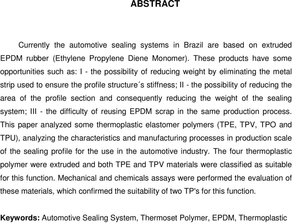 reducing the area of the profile section and consequently reducing the weight of the sealing system; III - the difficulty of reusing EPDM scrap in the same production process.