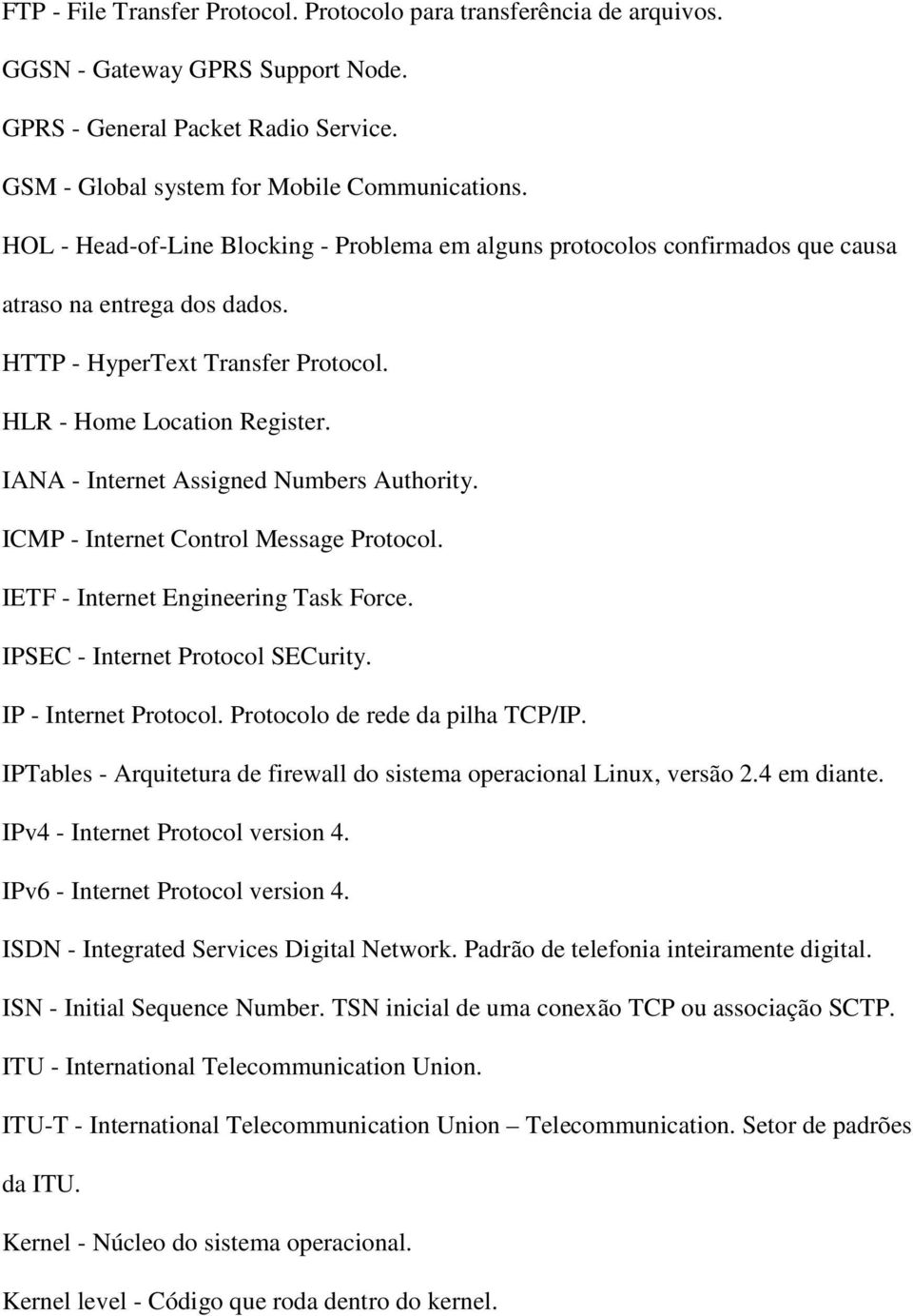IANA - Internet Assigned Numbers Authority. ICMP - Internet Control Message Protocol. IETF - Internet Engineering Task Force. IPSEC - Internet Protocol SECurity. IP - Internet Protocol.