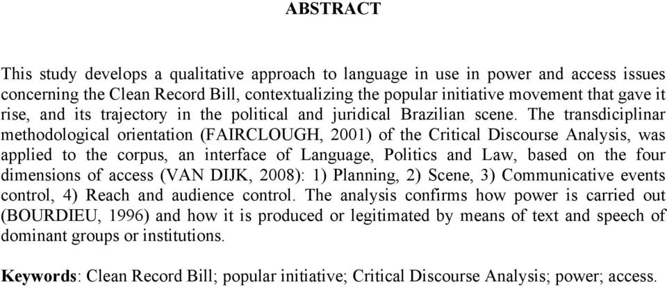 The transdiciplinar methodological orientation (FAIRCLOUGH, 2001) of the Critical Discourse Analysis, was applied to the corpus, an interface of Language, Politics and Law, based on the four