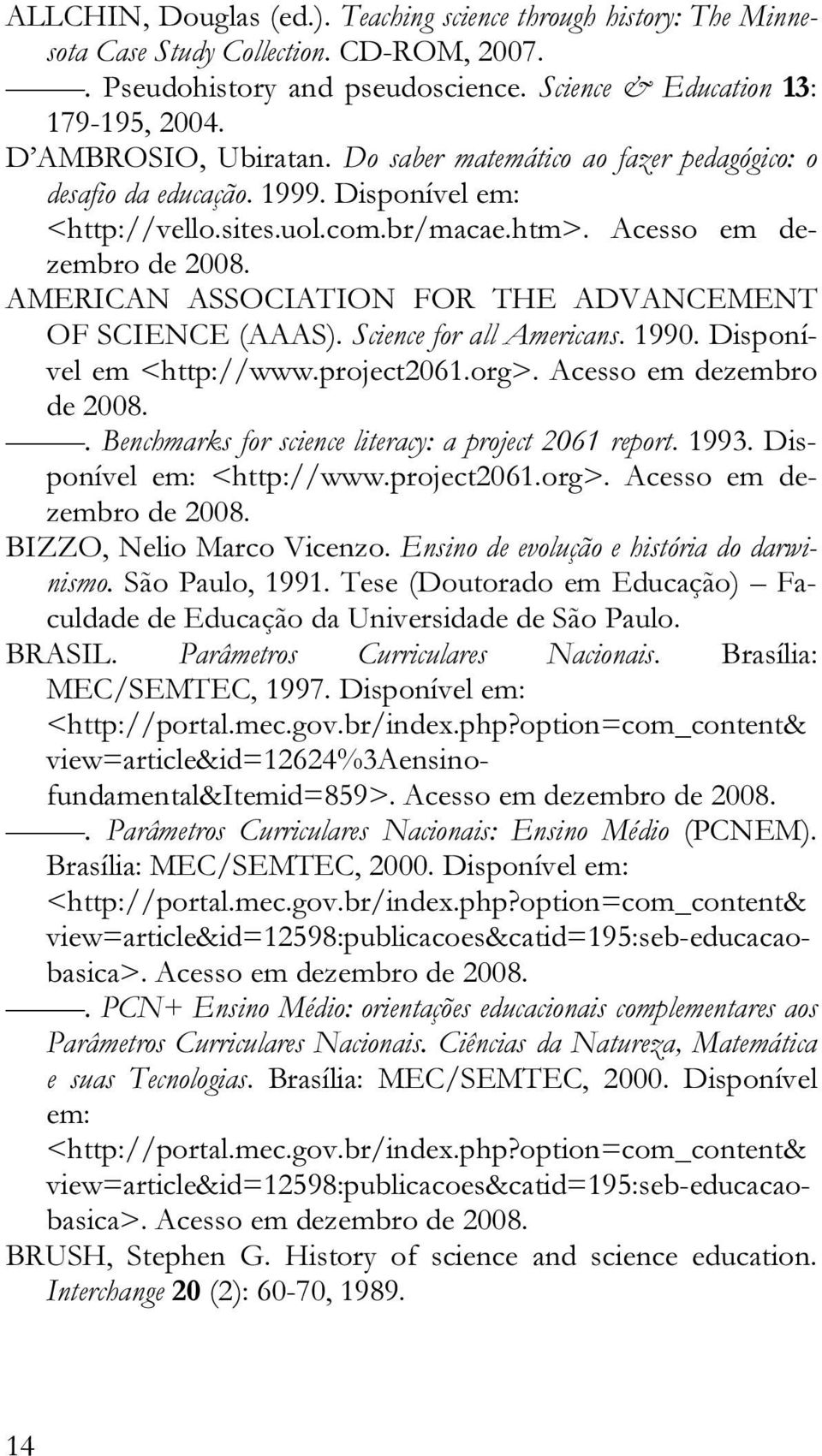 AMERICAN ASSOCIATION FOR THE ADVANCEMENT OF SCIENCE (AAAS). Science for all Americans. 1990. Disponível em <http://www.project2061.org>. Acesso em dezembro de 2008.