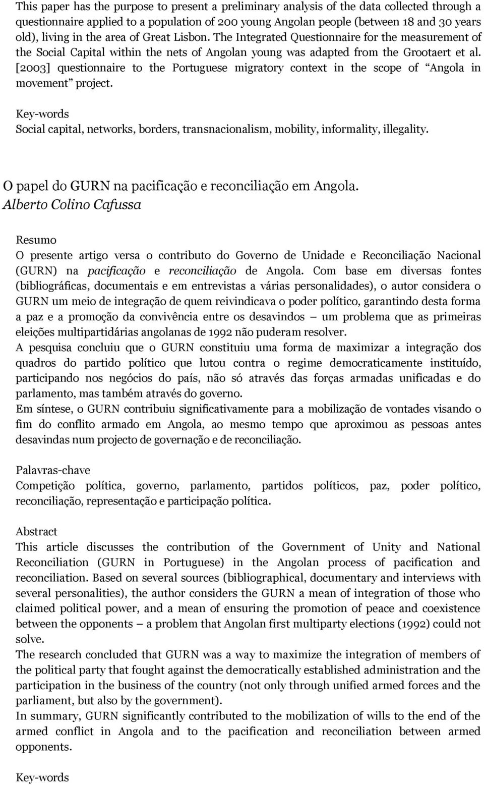 [2003] questionnaire to the Portuguese migratory context in the scope of Angola in movement project. Social capital, networks, borders, transnacionalism, mobility, informality, illegality.