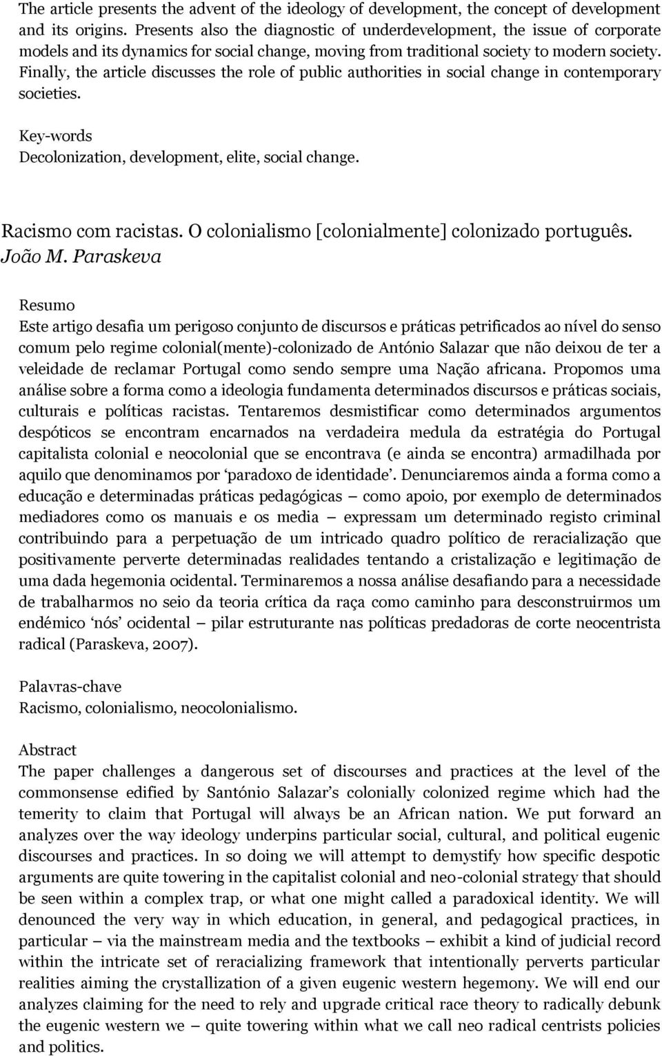 Finally, the article discusses the role of public authorities in social change in contemporary societies. Decolonization, development, elite, social change. Racismo com racistas.