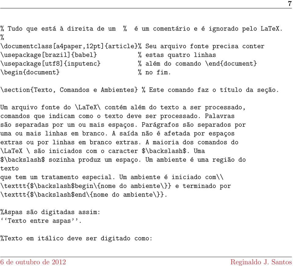 \begin{document} % no fim. \section{texto, Comandos e Ambientes} % Este comando faz o título da seç~ao.