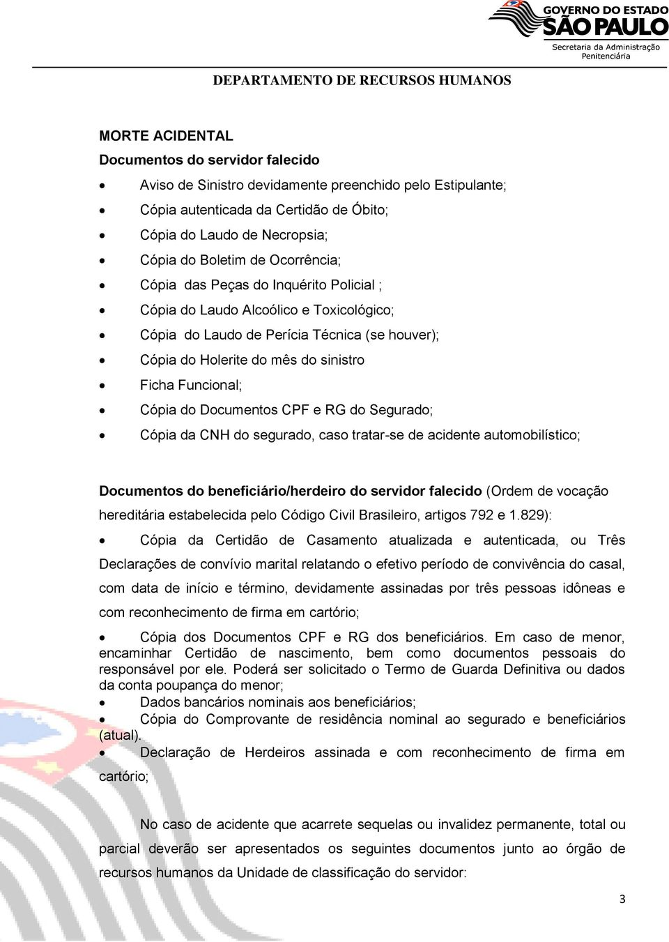 do Documentos CPF e RG do Segurado; Cópia da CNH do segurado, caso tratar-se de acidente automobilístico; Documentos do beneficiário/herdeiro do servidor falecido (Ordem de vocação hereditária