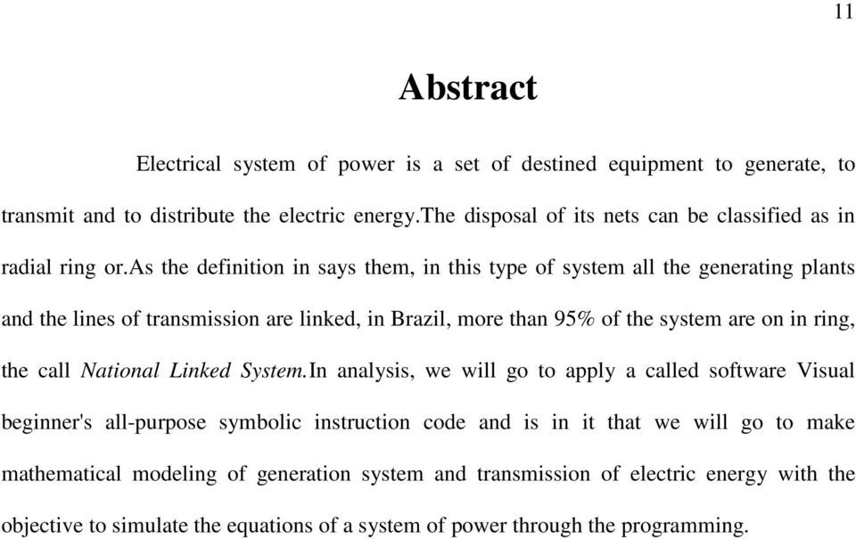 as the definition in says them, in this type of system all the generating plants and the lines of transmission are linked, in Brazil, more than 95% of the system are on in ring,