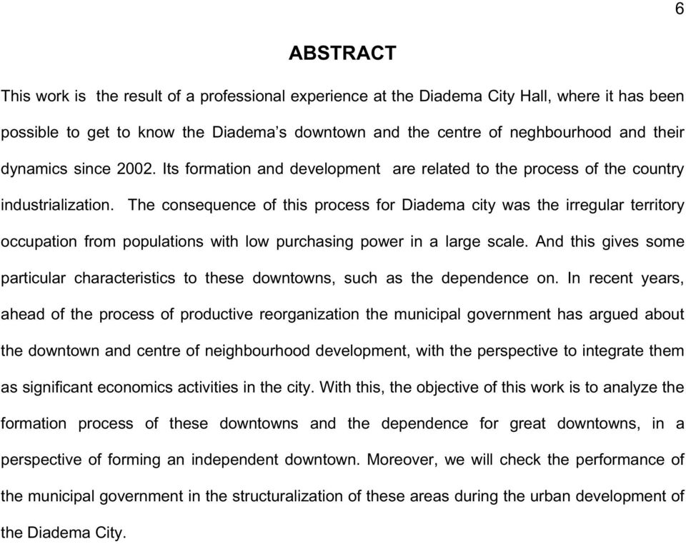 The consequence of this process for Diadema city was the irregular territory occupation from populations with low purchasing power in a large scale.