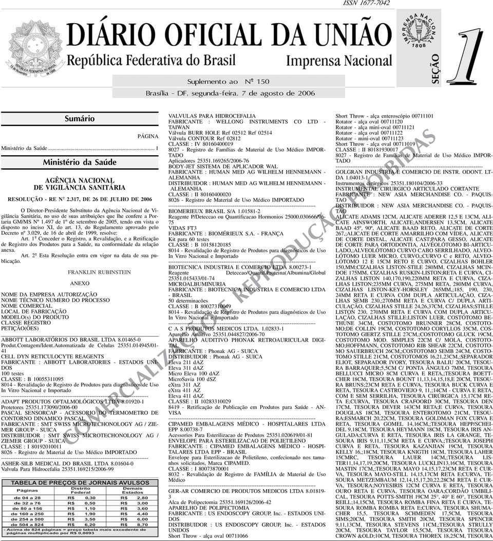 setembro de 2005, tendo em vista o disposto no inciso XI, do art 13, do Regulamento aprovado pelo Decreto nº 3029, de 16 de abril de 1999, resolve: Art 1 o - Conceder o Registro, a Revalidação, e a