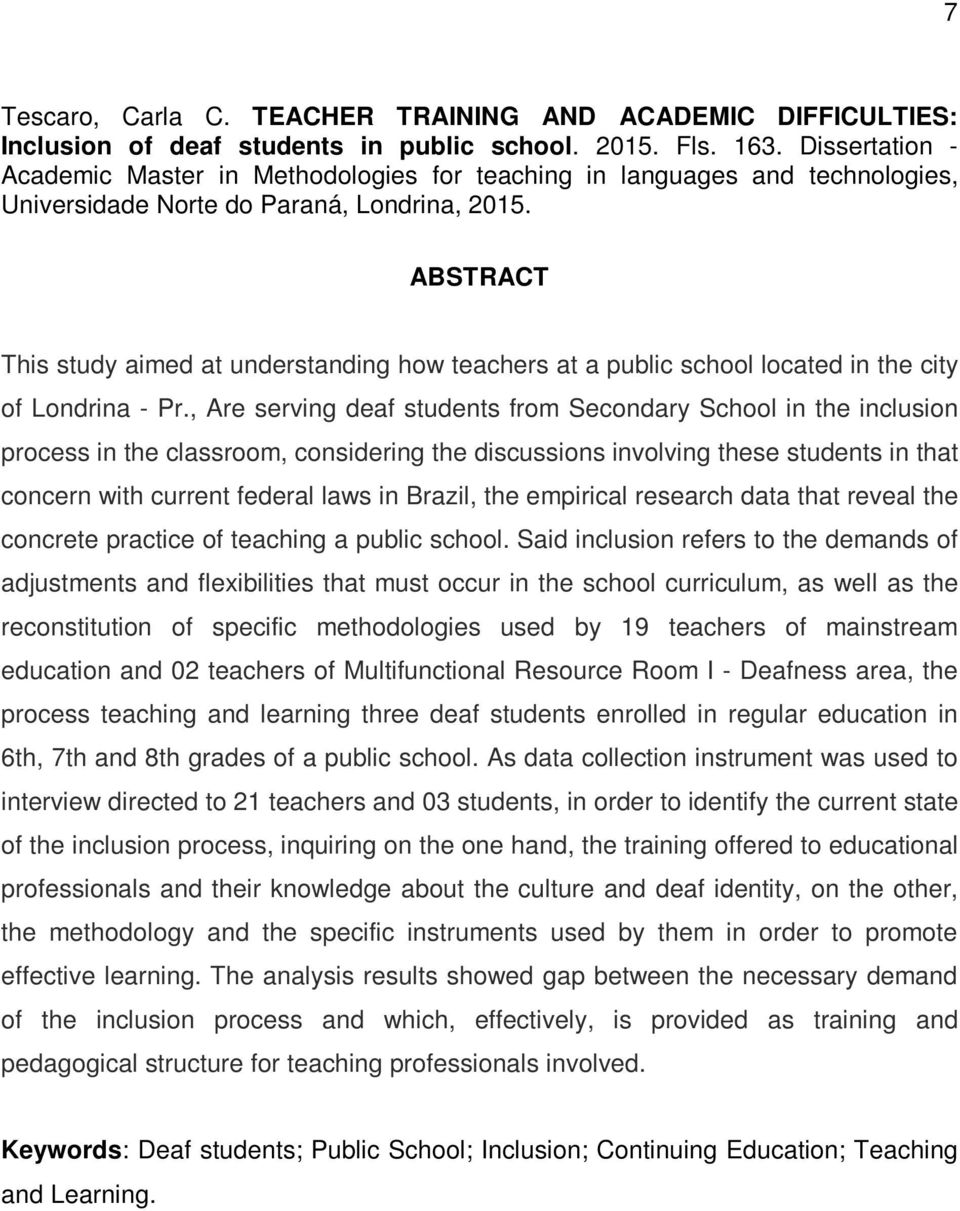 ABSTRACT This study aimed at understanding how teachers at a public school located in the city of Londrina - Pr.