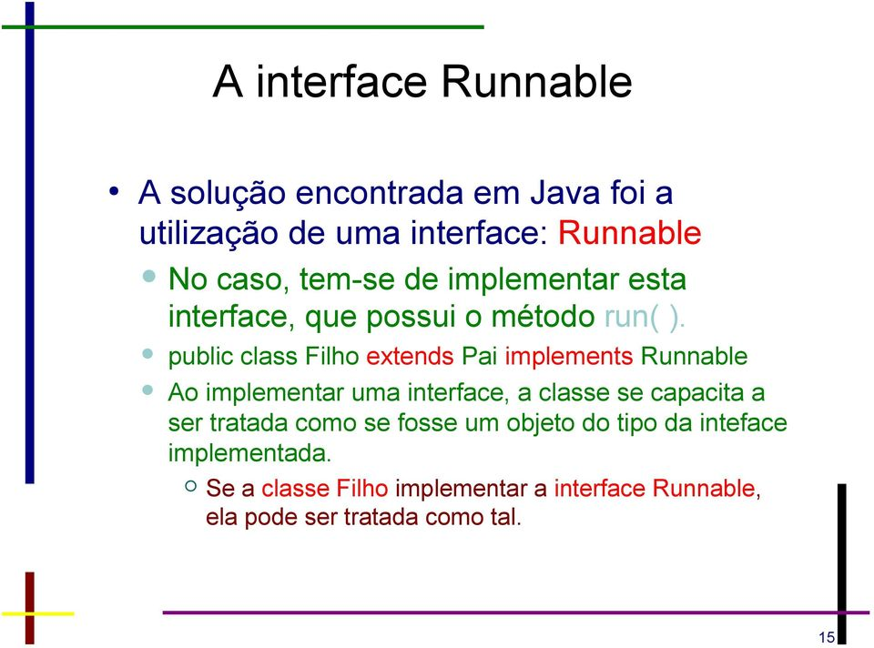 public class Filho extends Pai implements Runnable Ao implementar uma interface, a classe se capacita a