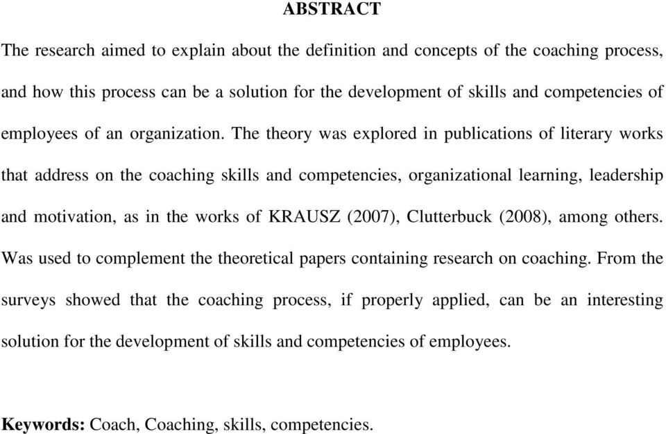 The theory was explored in publications of literary works that address on the coaching skills and competencies, organizational learning, leadership and motivation, as in the works of