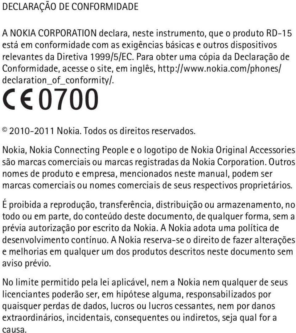 Nokia, Nokia Connecting People e o logotipo de Nokia Original Accessories são marcas comerciais ou marcas registradas da Nokia Corporation.