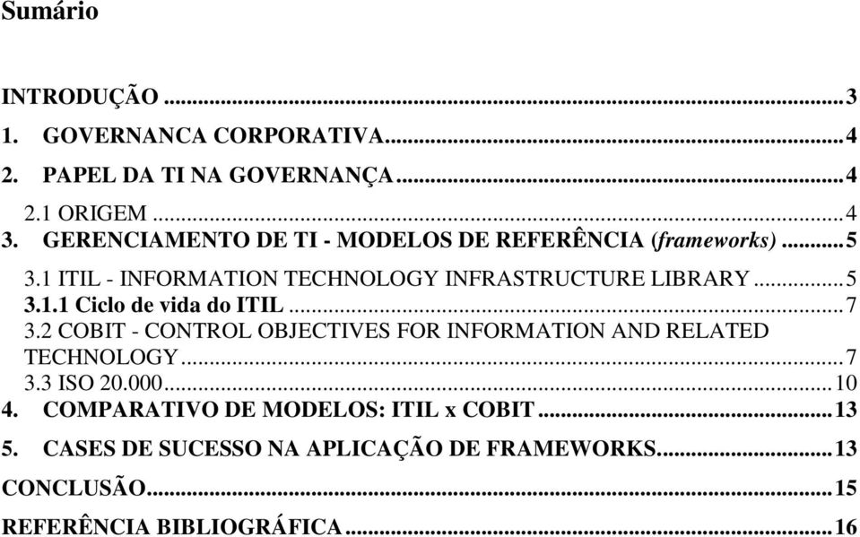 .. 7 3.2 COBIT - CONTROL OBJECTIVES FOR INFORMATION AND RELATED TECHNOLOGY... 7 3.3 ISO 20.000... 10 4.