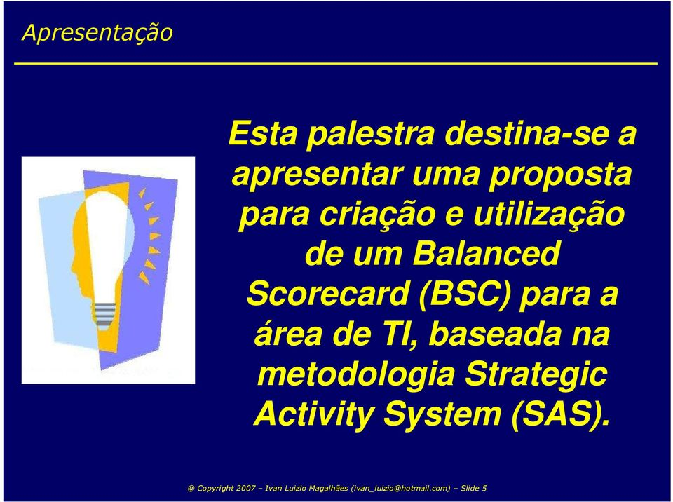área de TI, baseada na metodologia Strategic Activity System (SAS).
