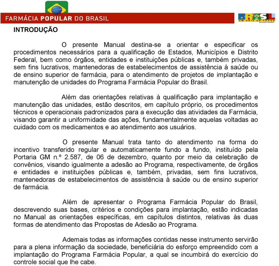 de unidades do Programa Farmácia Popular do Brasil.