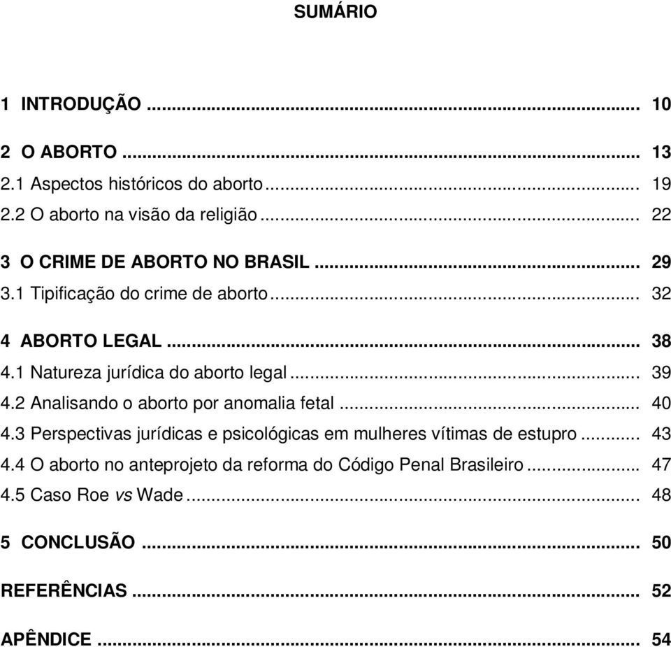 1 Natureza jurídica do aborto legal... 39 4.2 Analisando o aborto por anomalia fetal... 40 4.