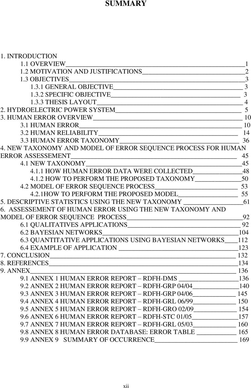 NEW TAXONOMY AND MODEL OF ERROR SEQUENCE PROCESS FOR HUMAN ERROR ASSESSEMENT 45 4.1 NEW TAXONOMY 45 4.1.1 HOW HUMAN ERROR DATA WERE COLLECTED 48 4.1.2 HOW TO PERFORM THE PROPOSED TAXONOMY 50 4.