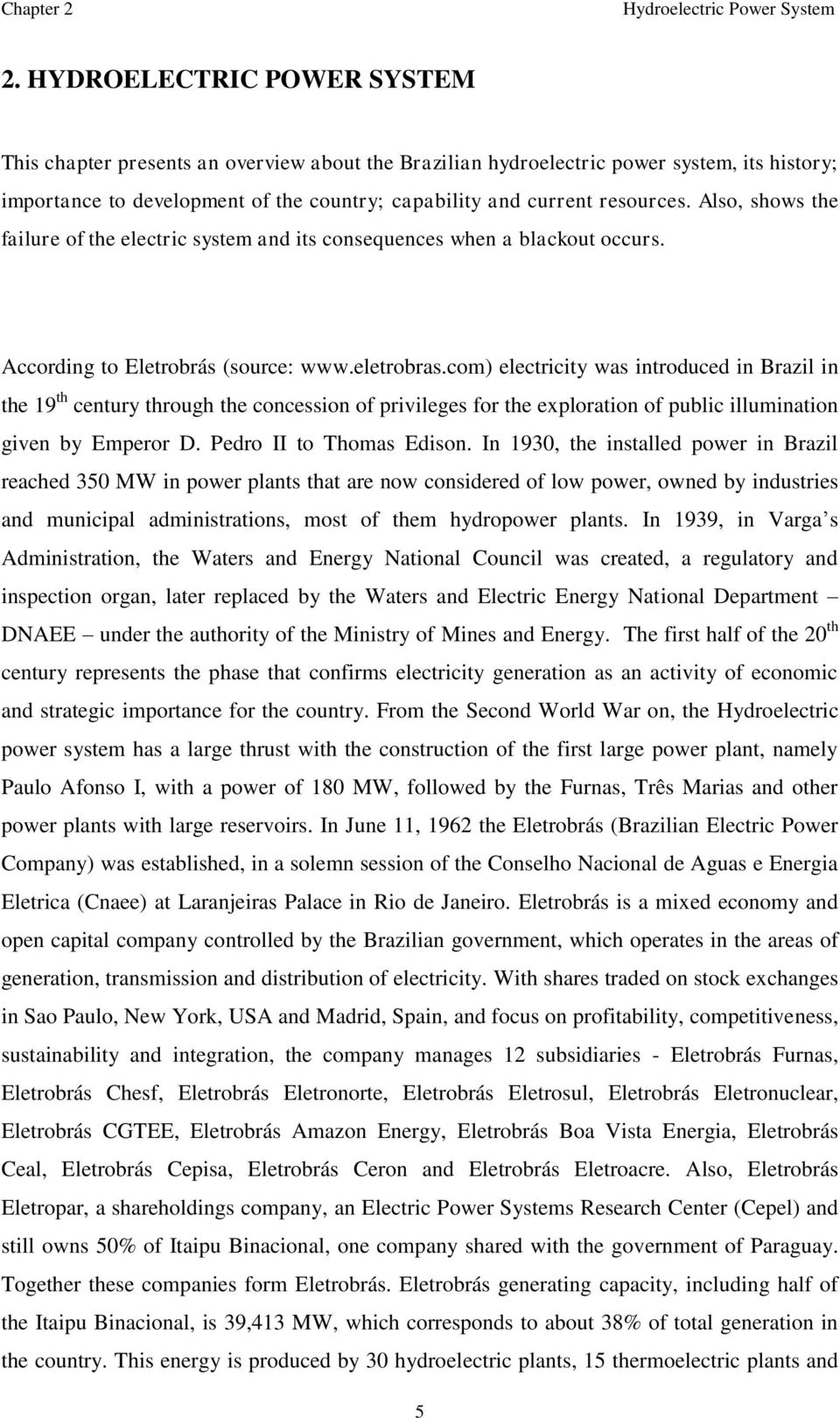 Also, shows the failure of the electric system and its consequences when a blackout occurs. According to Eletrobrás (source: www.eletrobras.