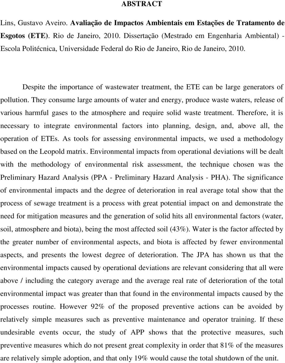 Despite the importance of wastewater treatment, the ETE can be large generators of pollution.