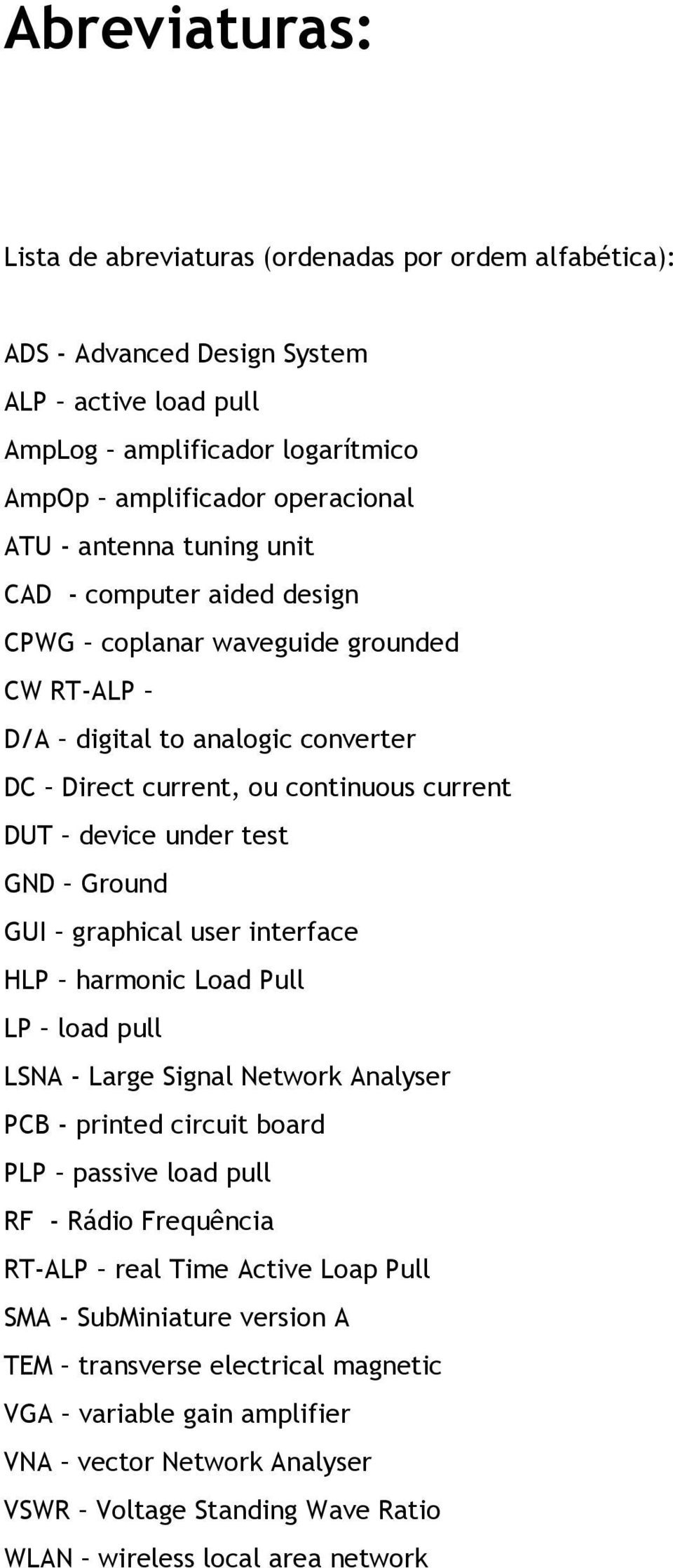 Ground GUI graphical user interface HLP harmonic Load Pull LP load pull LSNA - Large Signal Network Analyser PCB - printed circuit board PLP passive load pull RF - Rádio Frequência RT-ALP real