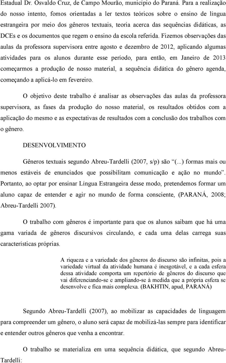 documentos que regem o ensino da escola referida.