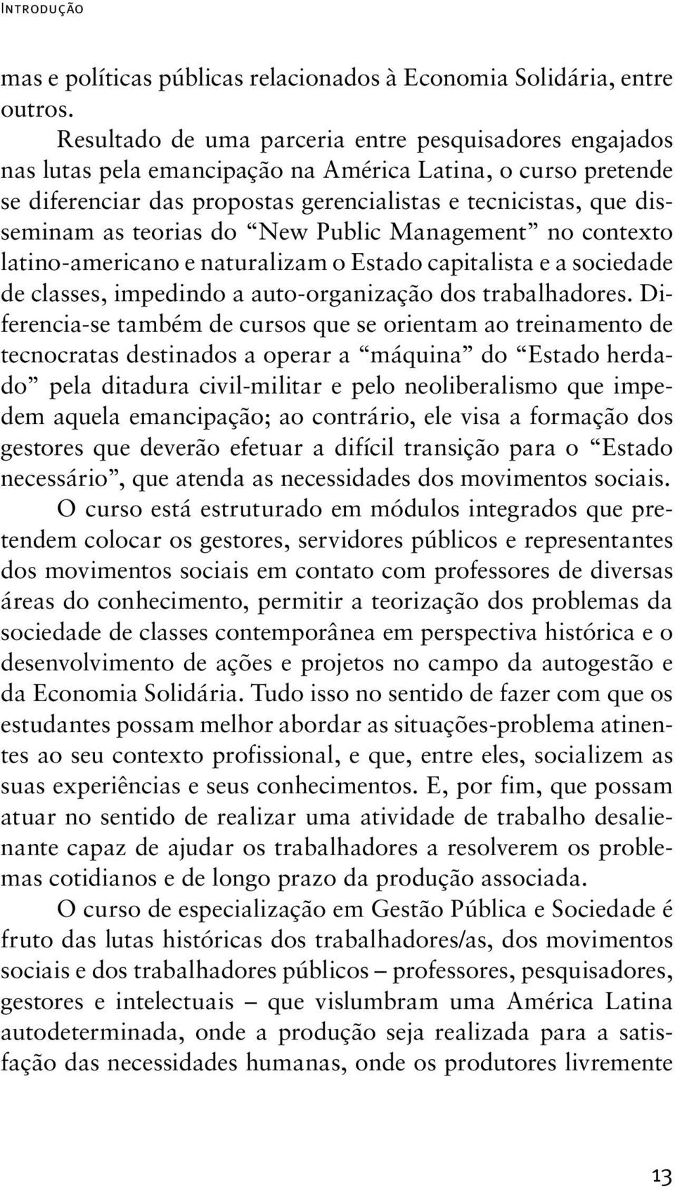 teorias do New Public Management no contexto latino-americano e naturalizam o Estado capitalista e a sociedade de classes, impedindo a auto-organização dos trabalhadores.