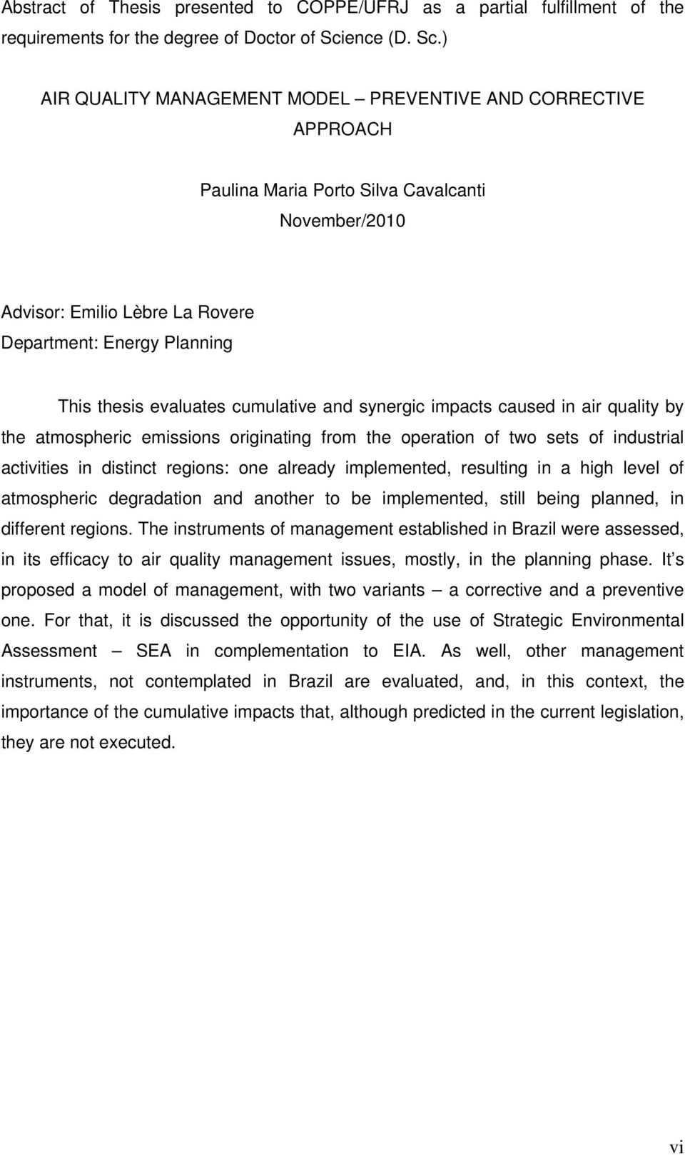 ) AIR QUALITY MANAGEMENT MODEL PREVENTIVE AND CORRECTIVE APPROACH Paulina Maria Porto Silva Cavalcanti November/2010 Advisor: Emilio Lèbre La Rovere Department: Energy Planning This thesis evaluates