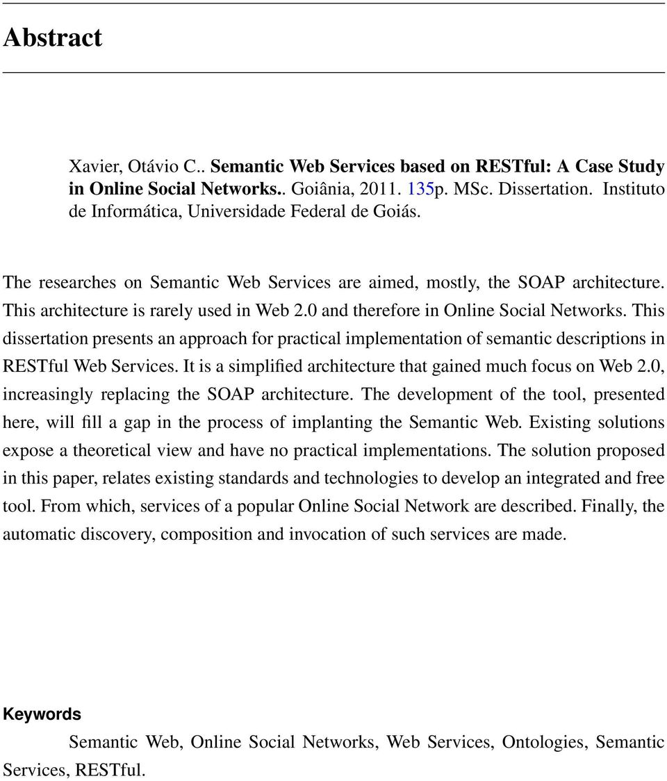 0 and therefore in Online Social Networks. This dissertation presents an approach for practical implementation of semantic descriptions in RESTful Web Services.