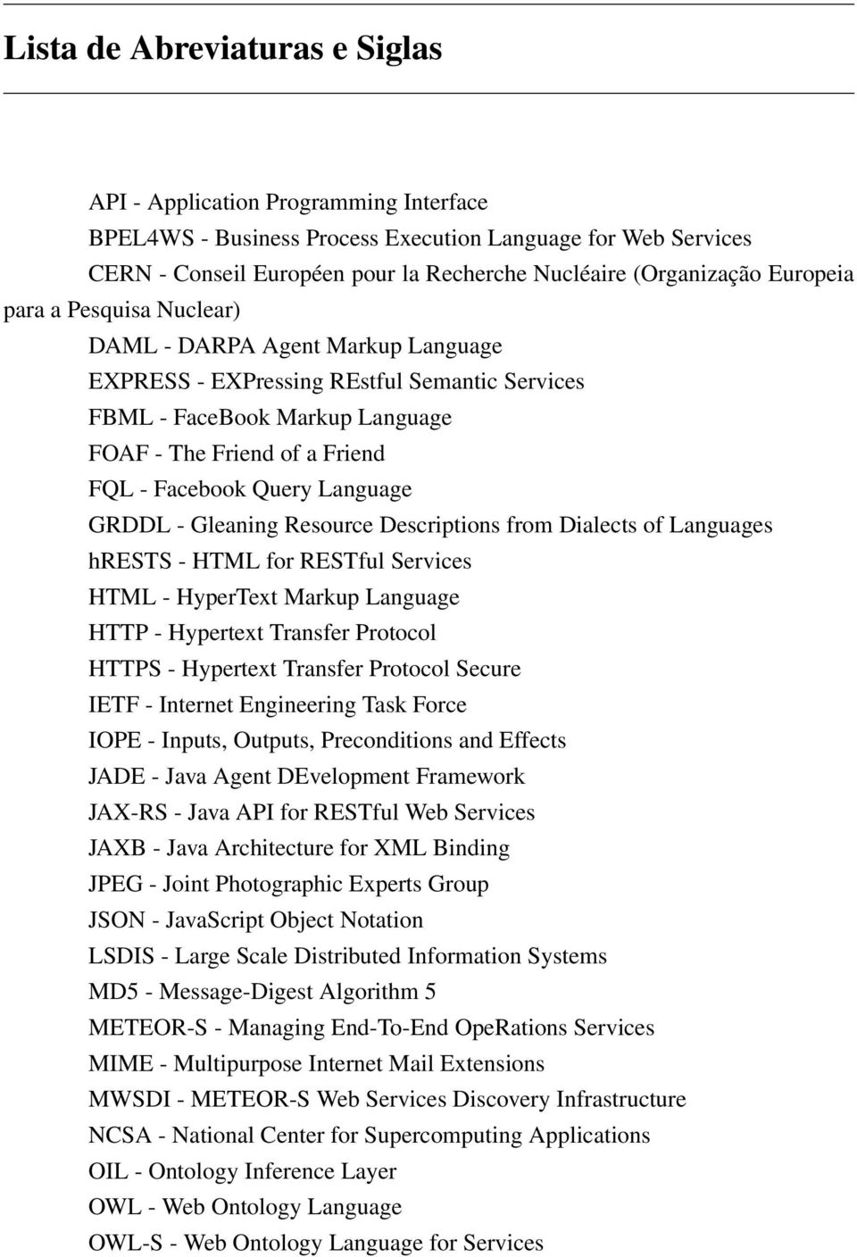 Language GRDDL - Gleaning Resource Descriptions from Dialects of Languages hrests - HTML for RESTful Services HTML - HyperText Markup Language HTTP - Hypertext Transfer Protocol HTTPS - Hypertext