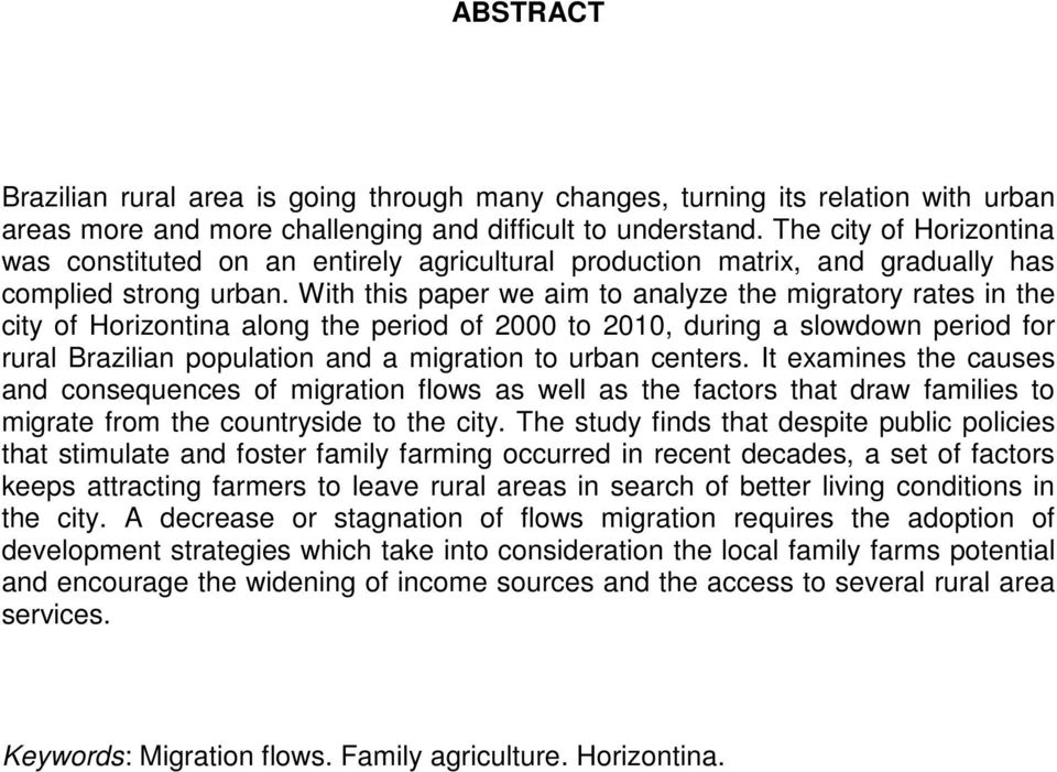 With this paper we aim to analyze the migratory rates in the city of Horizontina along the period of 2000 to 2010, during a slowdown period for rural Brazilian population and a migration to urban