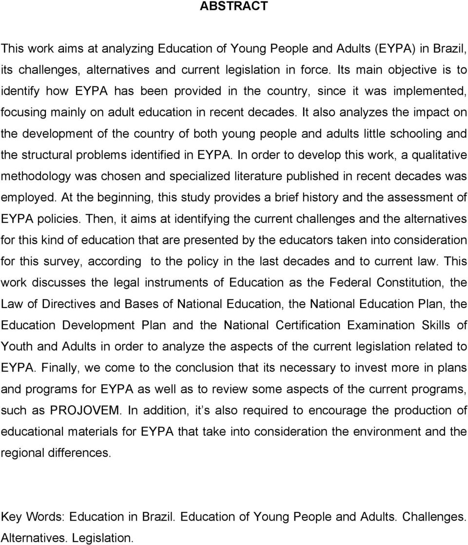 It also analyzes the impact on the development of the country of both young people and adults little schooling and the structural problems identified in EYPA.