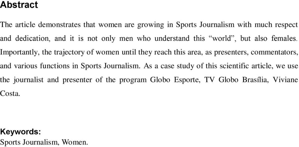Importantly, the trajectory of women until they reach this area, as presenters, commentators, and various functions in