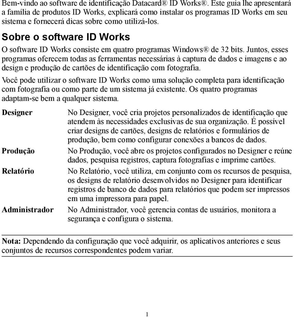 Sobre o software ID Works O software ID Works consiste em quatro programas Windows de 32 bits.