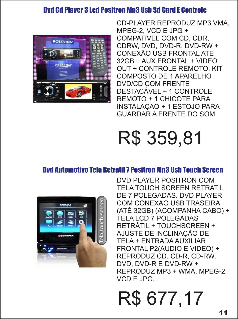 R$ 359,81 Dvd Automotivo Tela Retratil 7 Positron Mp3 Usb Touch Screen DVD PLAYER POSITRON COM TELA TOUCH SCREEN RETRATIL DE 7 POLEGADAS.