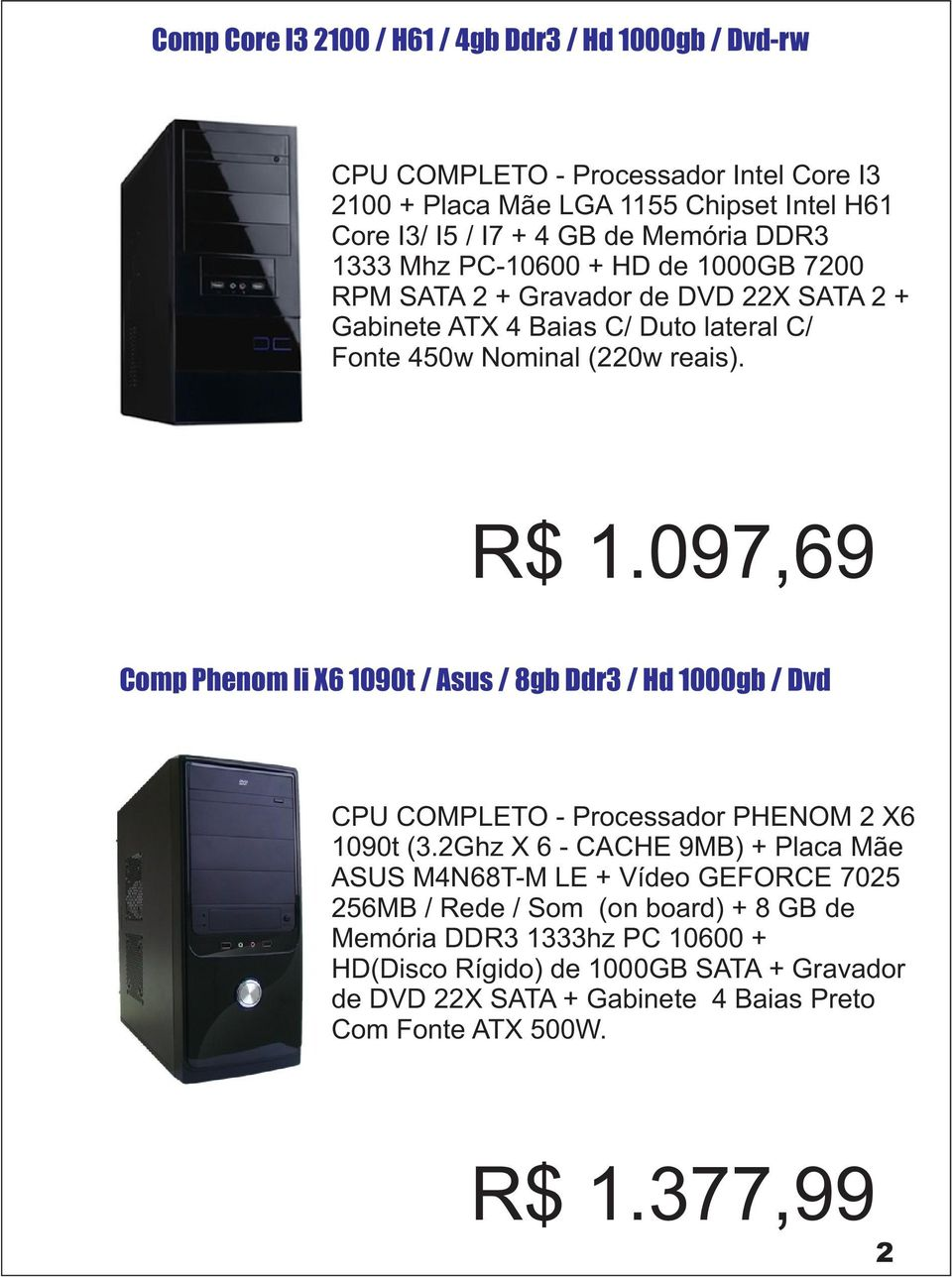 097,69 Comp Phenom Ii X6 1090t / Asus / 8gb Ddr3 / Hd 1000gb / Dvd CPU COMPLETO - Processador PHENOM 2 X6 1090t (3.