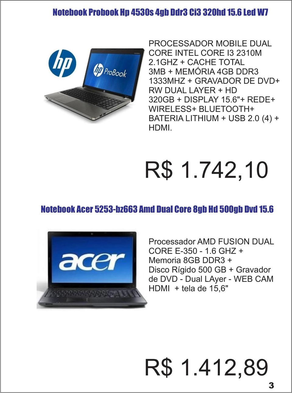 "6""+ REDE+ WIRELESS+ BLUETOOTH+ BATERIA LITHIUM + USB 2.0 (4) + HDMI. R$ 1."
