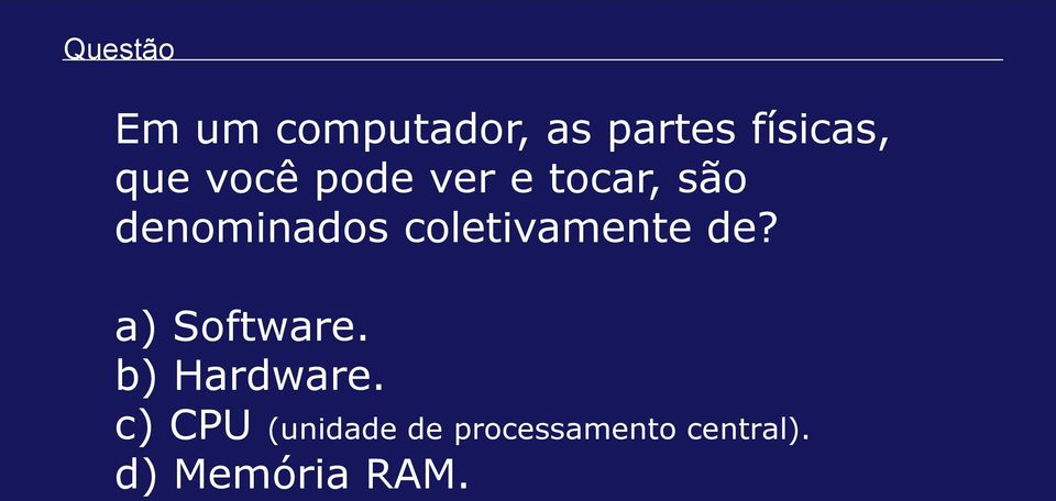 coletivamente de? a) Software. b) Hardware.