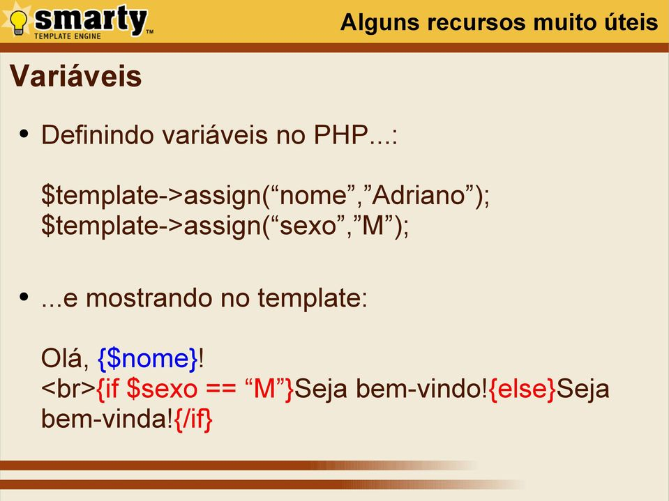 ..: $template->assign( nome, Adriano ); $template->assign(