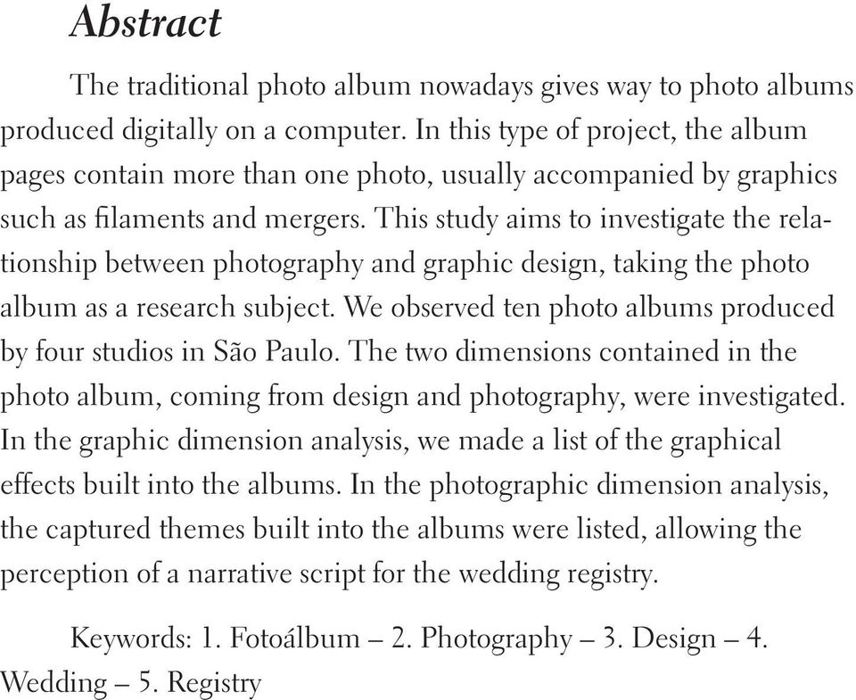 This study aims to investigate the relationship between photography and graphic design, taking the photo album as a research subject.
