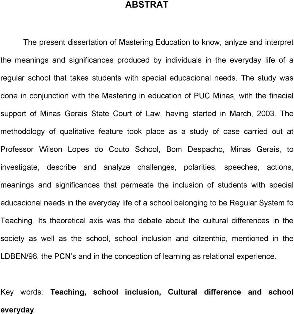 The study was done in conjunction with the Mastering in education of PUC Minas, with the finacial support of Minas Gerais State Court of Law, having started in March, 2003.