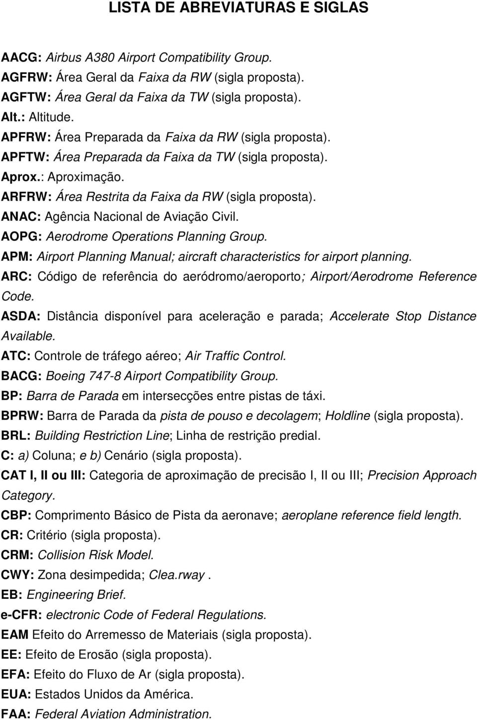 ANAC: Agência Nacional de Aviação Civil. AOPG: Aerodrome Operations Planning Group. APM: Airport Planning Manual; aircraft characteristics for airport planning.