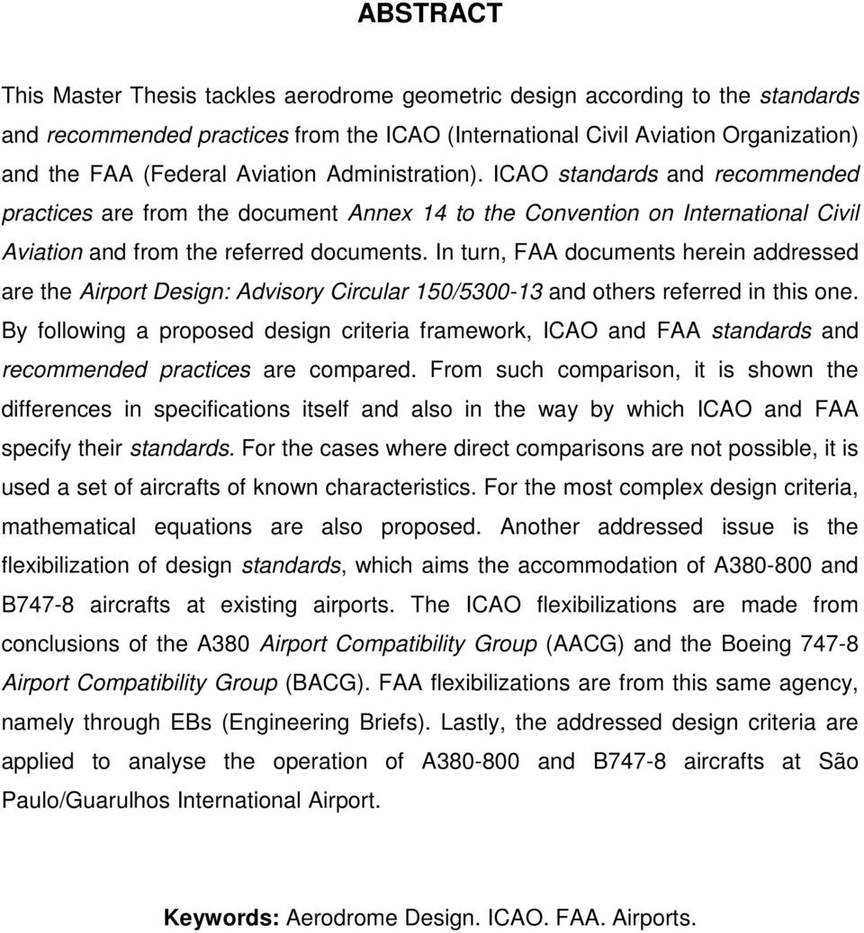In turn, FAA documents herein addressed are the Airport Design: Advisory Circular 150/5300-13 and others referred in this one.