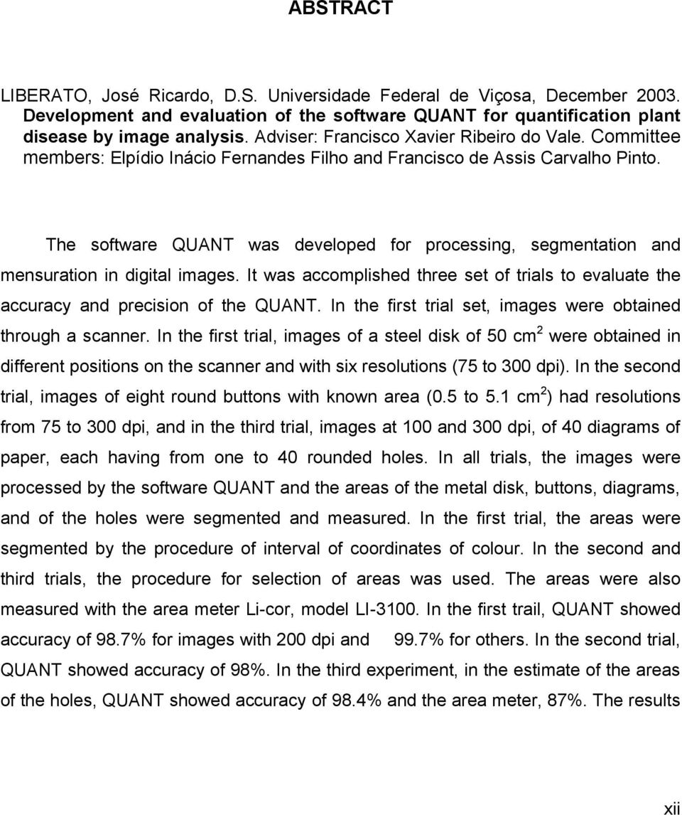 The software QUANT was developed for processing, segmentation and mensuration in digital images. It was accomplished three set of trials to evaluate the accuracy and precision of the QUANT.