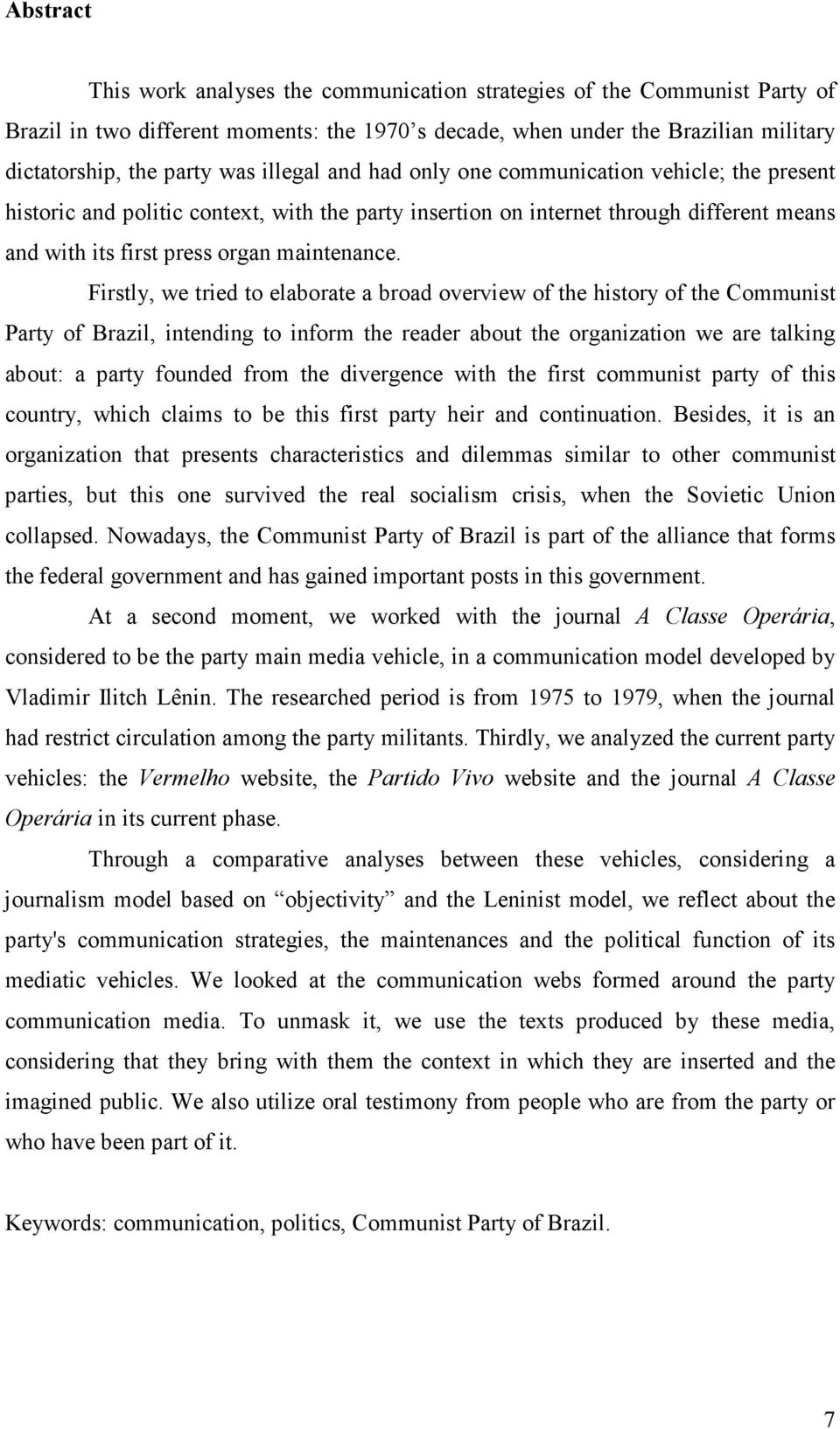 Firstly, we tried to elaborate a broad overview of the history of the Communist Party of Brazil, intending to inform the reader about the organization we are talking about: a party founded from the