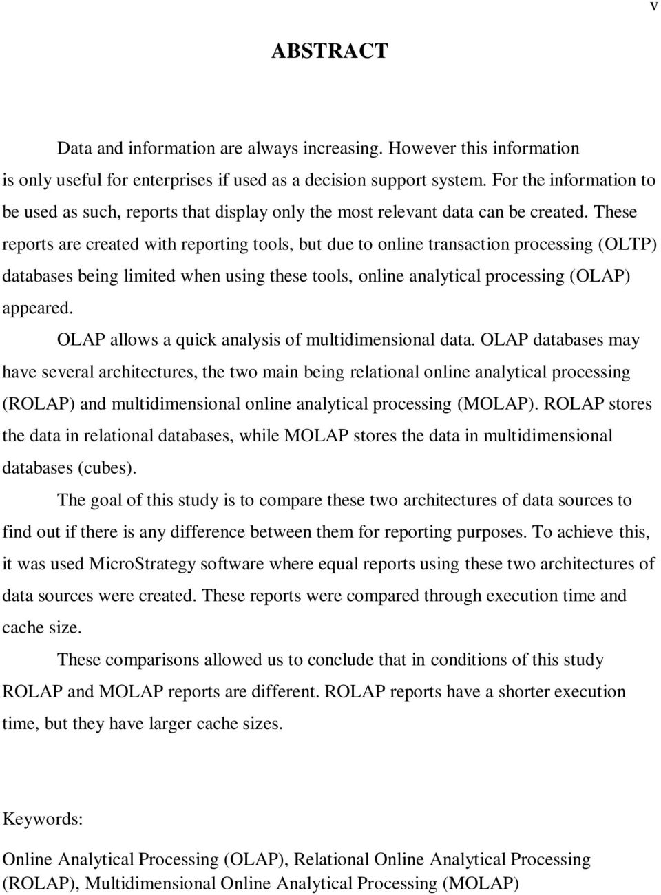 These reports are created with reporting tools, but due to online transaction processing (OLTP) databases being limited when using these tools, online analytical processing (OLAP) appeared.