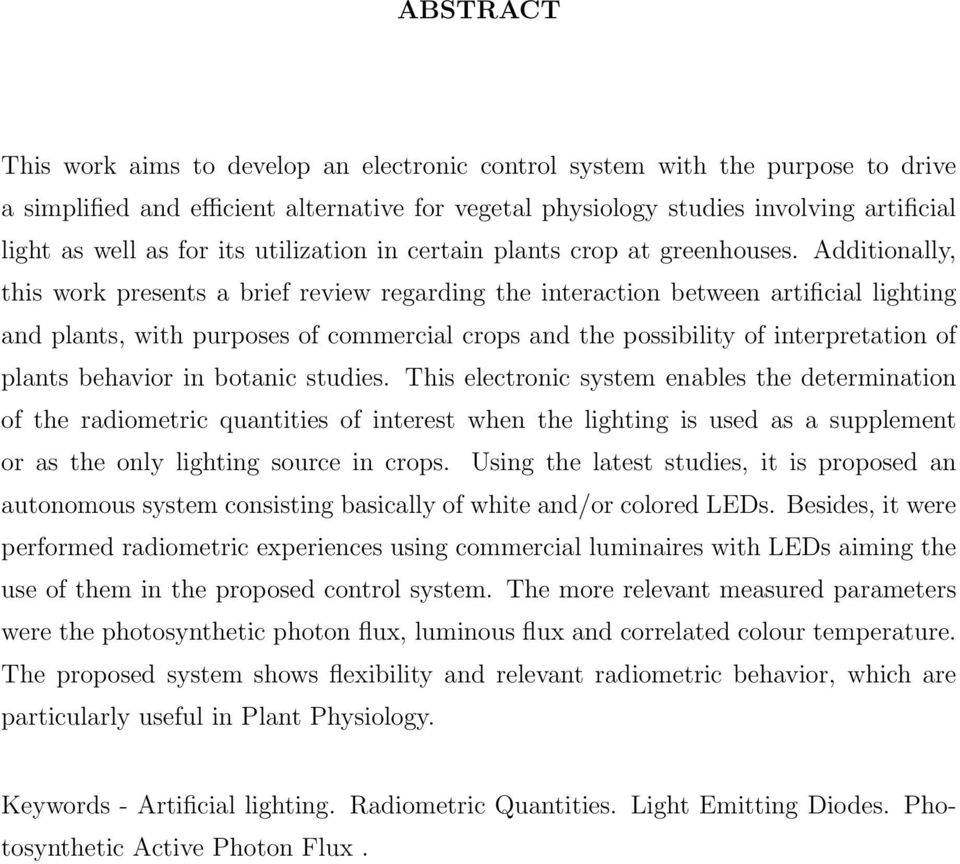 Additionally, this work presents a brief review regarding the interaction between artificial lighting and plants, with purposes of commercial crops and the possibility of interpretation of plants