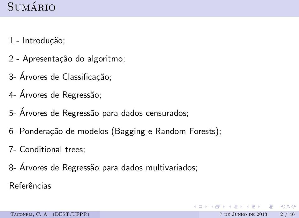 modelos (Bagging e Random Forests); 7- Conditional trees; 8- Árvores de Regressão para